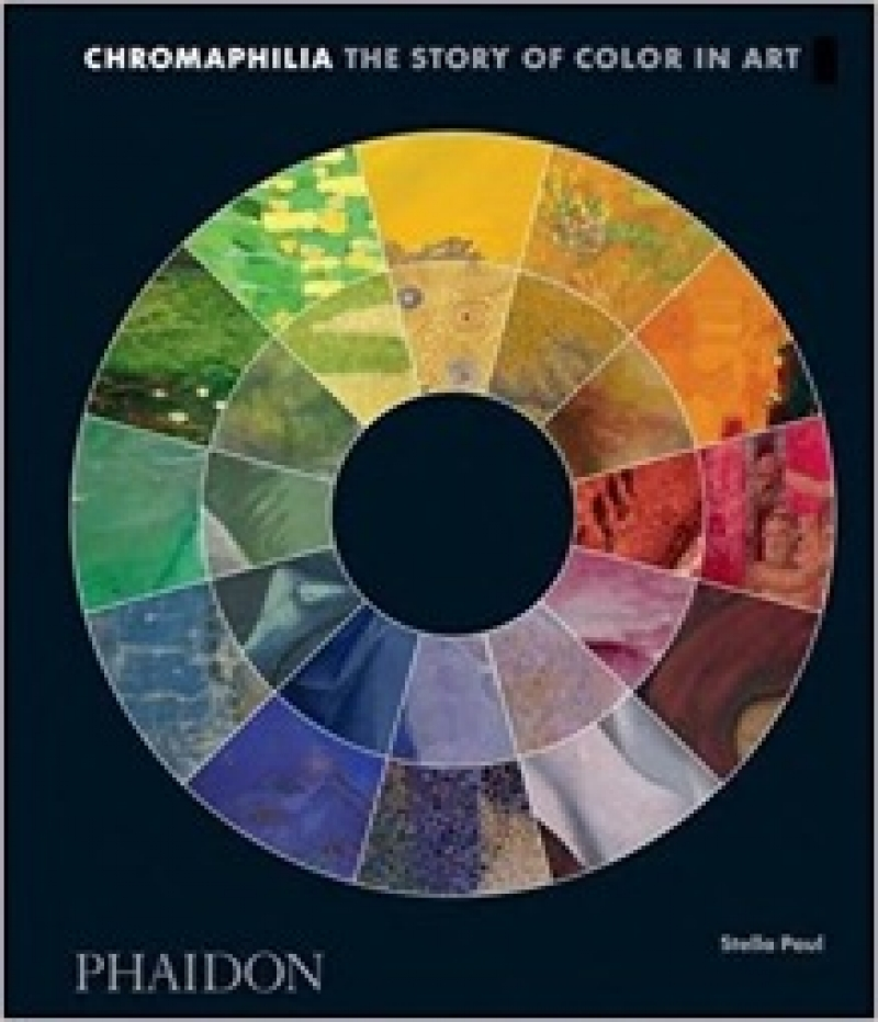 Chromaphilia: The Story of Color in Art by Stella Paul